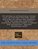 Of natural and supernatural things also, of the first tincture, root, and spirit of metals and minerals: how the same are conceived, generated, brought forth, changed and augmented / Basilius Valentinus (1670)  N/A edition cover