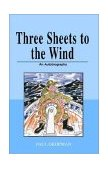 Three Sheets to the Wind An Autobiography N/A 9781401055530 Front Cover