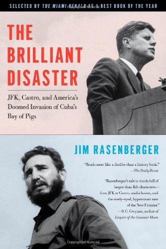 Brilliant Disaster JFK, Castro, and America's Doomed Invasion of Cuba's Bay of Pigs  2011 edition cover
