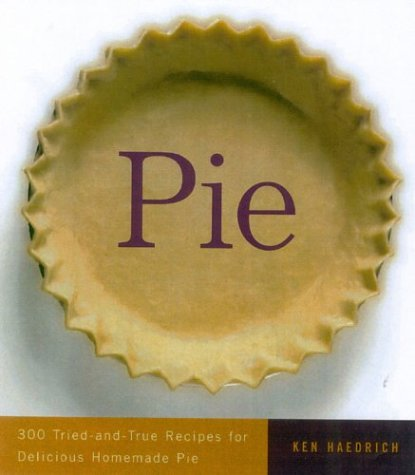 Pie 300 Tried-and-True Recipes for Delicious Homemade Pie  2004 9781558322530 Front Cover