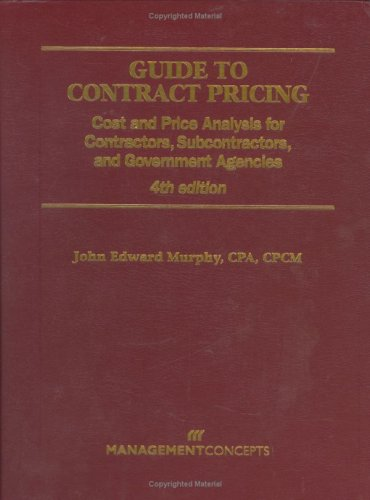 Guide to Contract Pricing Cost and Price Analysis for Contractors, Subcontractors, and Government Agencies 4th 2005 9781567261530 Front Cover