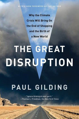Great Disruption Why the Climate Crisis Will Bring on the End of Shopping and the Birth of a New World  2012 edition cover