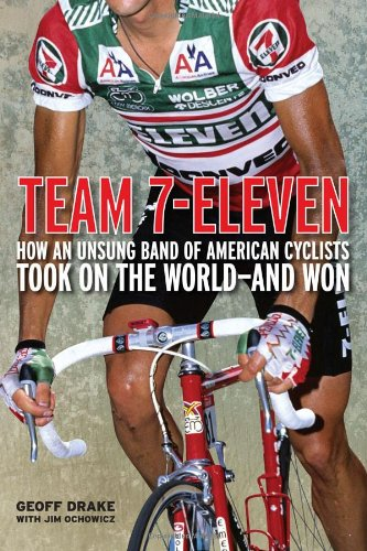 Team 7-Eleven How an Unsung Band of American Cyclists Took on the World-And Won  2011 9781934030530 Front Cover