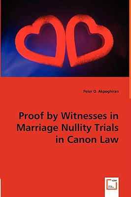 Proof by Witnesses in Marriage Nullity Trials in Canon Law   2008 9783836466530 Front Cover