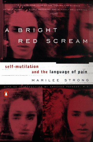 Bright Red Scream Self-Mutilation and the Language of Pain  1999 edition cover