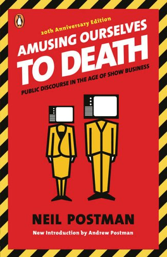 Amusing Ourselves to Death Public Discourse in the Age of Show Business 20th 2006 (Revised) 9780143036531 Front Cover