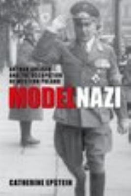 Model Nazi Arthur Greiser and the Occupation of Western Poland  2012 9780199646531 Front Cover