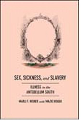 Sex, Sickness, and Slavery Illness in the Antebellum South  2014 9780252080531 Front Cover