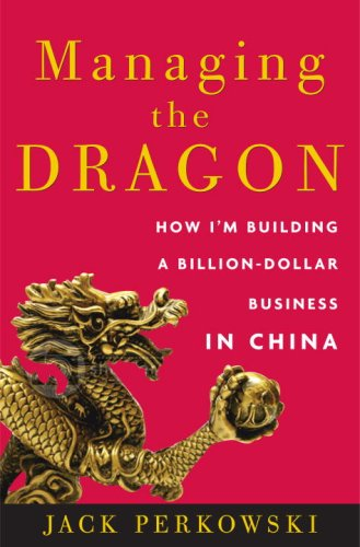 Managing the Dragon How I'm Building a Billion-Dollar Business in China  2008 edition cover