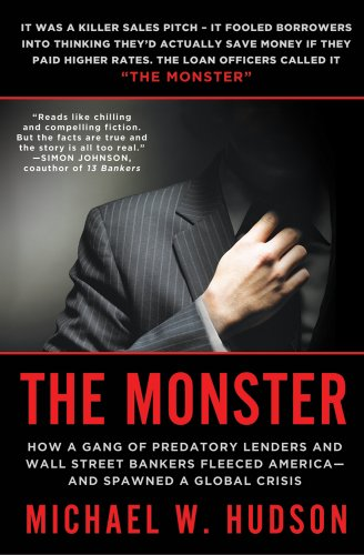 Monster How a Gang of Predatory Lenders and Wall Street Bankers Fleeced America--And Spawned a Global Crisis N/A edition cover