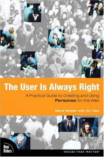 User Is Always Right A Practical Guide to Creating and Using Personas for the Web  2007 edition cover
