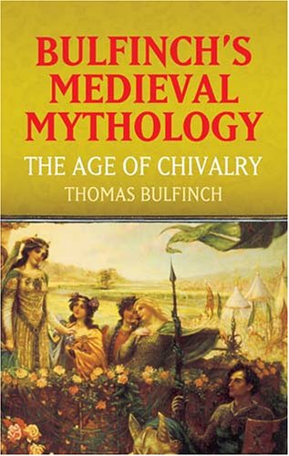 Bulfinch's Medieval Mythology The Age of Chivalry  2004 edition cover