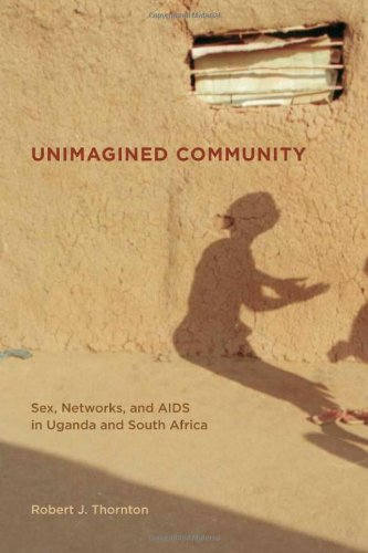 Unimagined Community Sex, Networks, and AIDS in Uganda and South Africa  2008 9780520255531 Front Cover