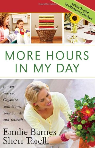 More Hours in My Day Proven Ways to Organize Your Home, Your Family, and Yourself  2008 9780736922531 Front Cover