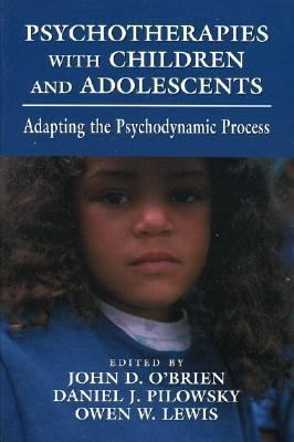 Psychotherapies with Children and Adolescents Adapting the Psychodynamic Process N/A 9780765702531 Front Cover