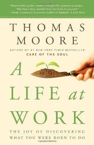 Life at Work The Joy of Discovering What You Were Born to Do N/A 9780767922531 Front Cover