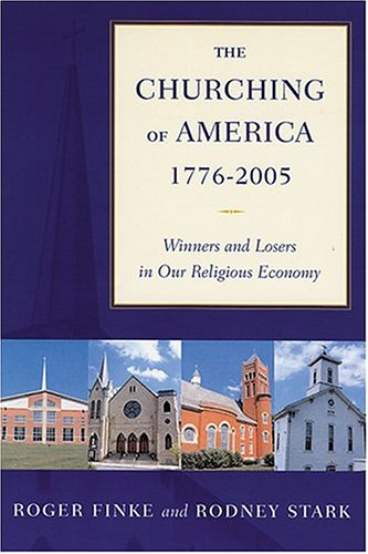 Churching of America, 1776-2005 Winners and Losers in Our Religious Economy 2nd 2005 (Revised) edition cover