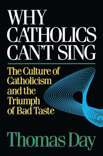 Why Catholics Can't Sing The Culture of Catholicism and the Triumph of Bad Taste 2nd edition cover