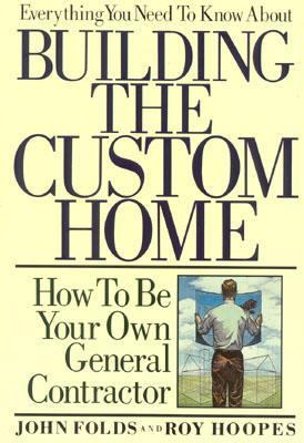 Everything You Need to Know about Building the Custom Home How to Be Your Own General Contractor N/A 9780878336531 Front Cover