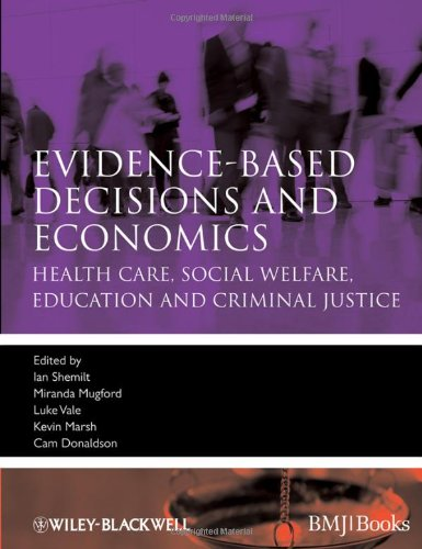 Evidence-Based Decisions and Economics Health Care, Social Welfare, Education and Criminal Justice 2nd 2010 9781405191531 Front Cover