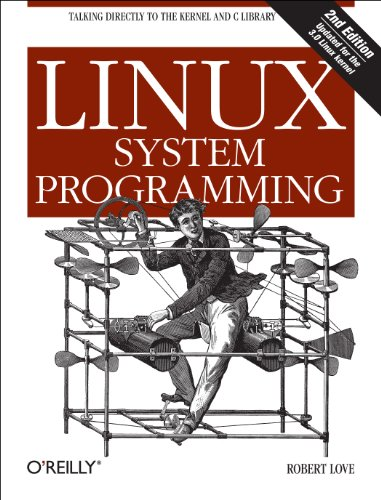 Linux System Programming Talking Directly to the Kernel and C Library 2nd 2013 edition cover