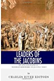 Leaders of the Jacobins: the Lives and Legacies of Maximilien Robespierre and Jean-Paul Marat  N/A 9781494298531 Front Cover