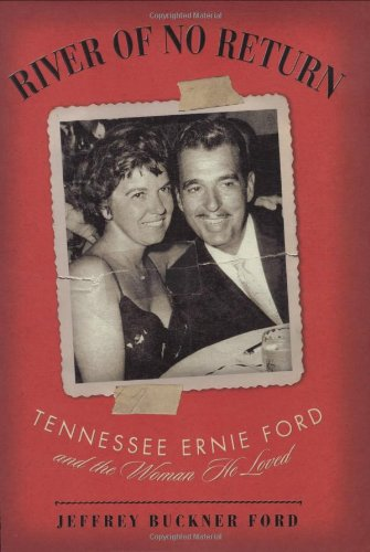 River of No Return Tennessee Ernie Ford and the Woman He Loved  2008 9781581826531 Front Cover