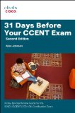 31 Days Before Your CCENT Certification Exam A Day-By-Day Review Guide for the ICND1 (100-101) Certification Exam 2nd 2014 9781587204531 Front Cover