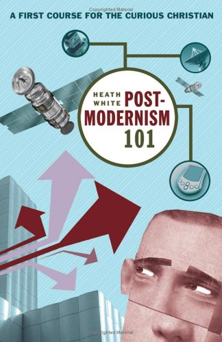 Postmodernism 101 A First Course for the Curious Christian  2006 edition cover