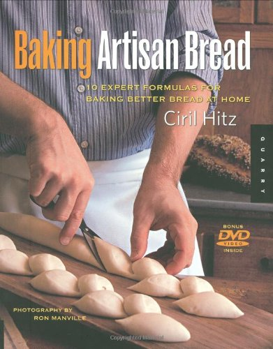 Baking Artisan Bread 10 Expert Formulas for Baking Better Bread at Home  2008 9781592534531 Front Cover