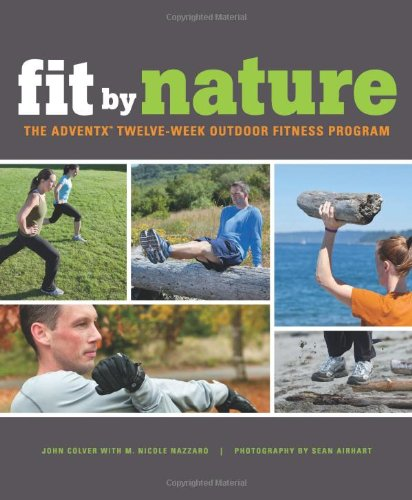 Fit by Nature The AdventX Twelve-Week Outdoor Fitness Program  2011 edition cover