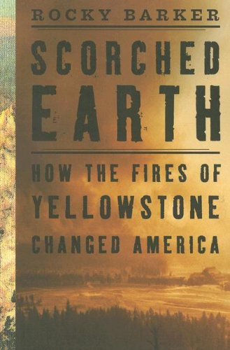 Scorched Earth How the Fires of Yellowstone Changed America Annotated edition cover