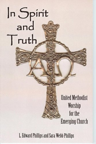 In Spirit and Truth : United Methodist Worship for the Emerging Church N/A edition cover