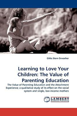 Learning to Love Your Children The Value of Parenting Education N/A 9783838311531 Front Cover