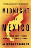 Midnight in Mexico A Reporter's Journey Through a Country's Descent into Darkness N/A edition cover