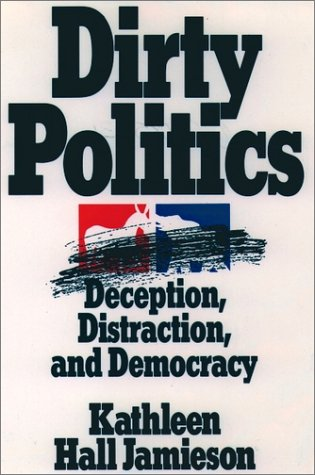 Dirty Politics Deception, Distraction, and Democracy Reprint  9780195085532 Front Cover