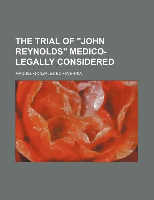 Trial of John Reynolds Medico-Legally Considered  N/A edition cover