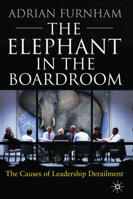 Elephant in the Boardroom The Causes of Leadership Derailment  2010 9780230229532 Front Cover