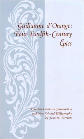 Guillaume D'Orange Four Twelfth-Century Epics 2nd 2001 9780231123532 Front Cover