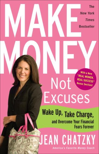 Make Money, Not Excuses Wake up, Take Charge, and Overcome Your Financial Fears Forever N/A edition cover