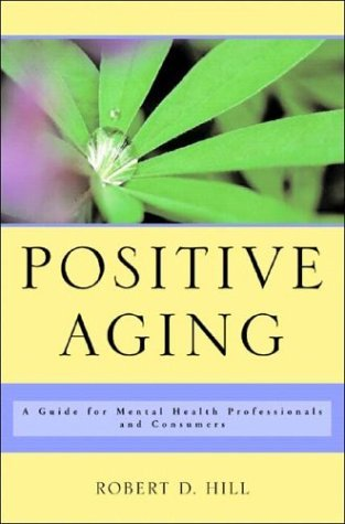 Positive Aging A Guide for Mental Health Professionals and Consumers  2005 edition cover