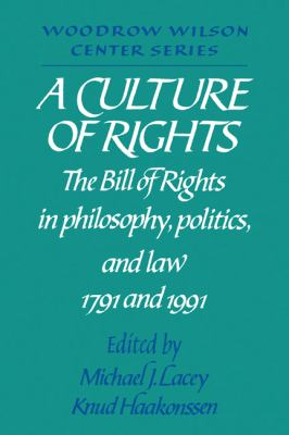 Culture of Rights The Bill of Rights in Philosophy, Politics and Law 1791 and 1991  1992 9780521446532 Front Cover