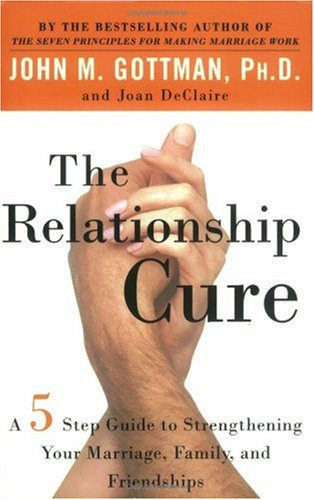 Relationship Cure A 5 Step Guide to Strengthening Your Marriage, Family, and Friendships  2001 9780609809532 Front Cover