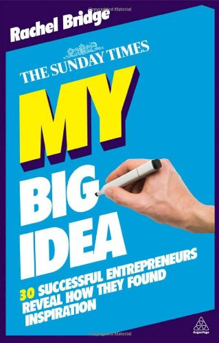 My Big Idea 30 Successful Entrepreneurs Reveal How They Found Inspiration  2010 9780749460532 Front Cover