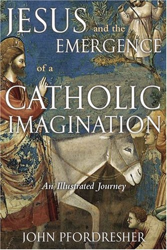 Jesus and the Emergence of a Catholic Imagination : An Illustrated Journey  2008 edition cover