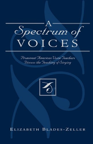 Spectrum of Voices Prominent American Voice Teachers Discuss the Teaching of Singing  2002 (Reprint) edition cover