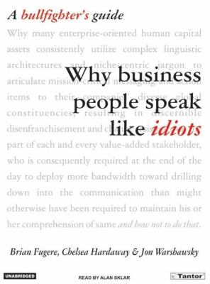 Why Business People Speak Like Idiots : A Bullfighter's Guide Unabridged 9781400131532 Front Cover