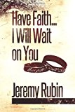 Have Faith... I Will Wait on You  N/A 9781492352532 Front Cover