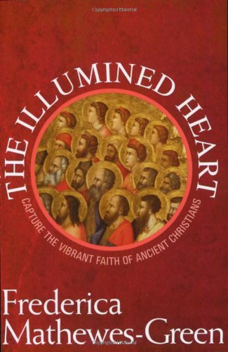 Illumined Heart Capture the Vibrant Faith of the Ancient Christians  2007 edition cover