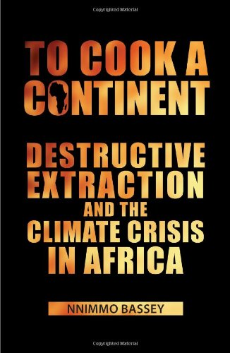 To Cook a Continent Destructive Extraction and Climate Crisis in Africa  2010 edition cover